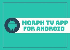 Morph TV For Android